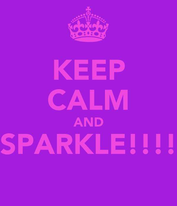 KEEP CALM AND SPARKLE!!!!