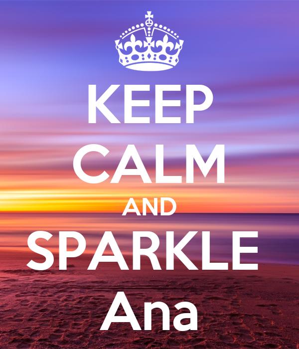 KEEP CALM AND SPARKLE  Ana