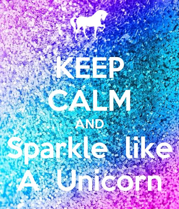 KEEP CALM AND Sparkle  like A  Unicorn