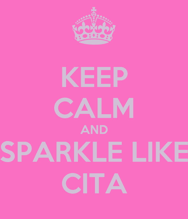 KEEP CALM AND SPARKLE LIKE CITA