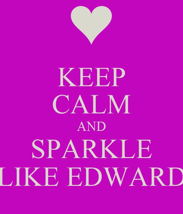 KEEP CALM AND SPARKLE LIKE EDWARD