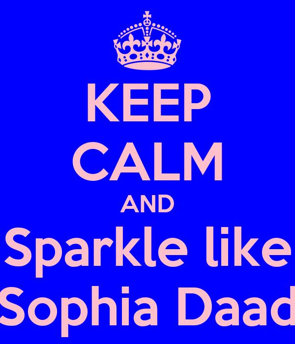 KEEP CALM AND Sparkle like Sophia Daad