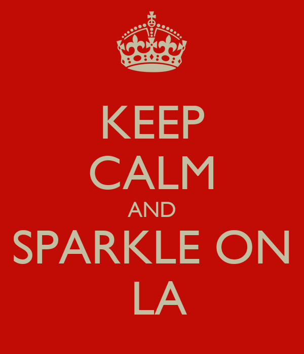 KEEP CALM AND SPARKLE ON  LA