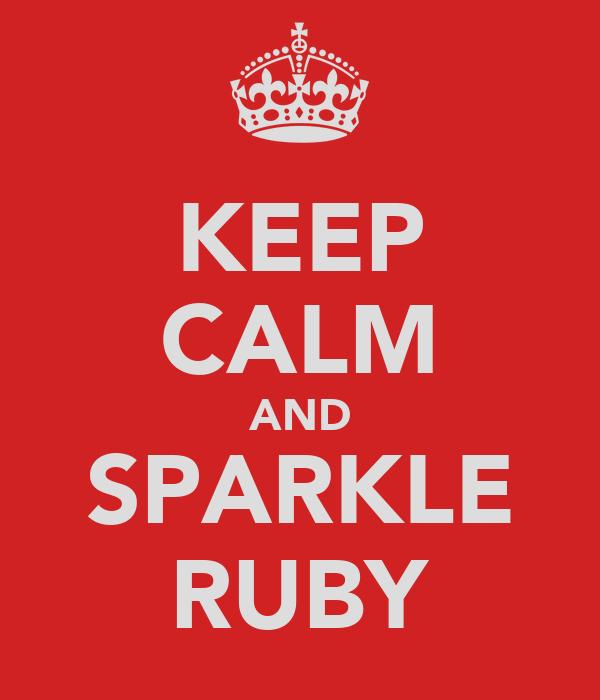 KEEP CALM AND SPARKLE RUBY