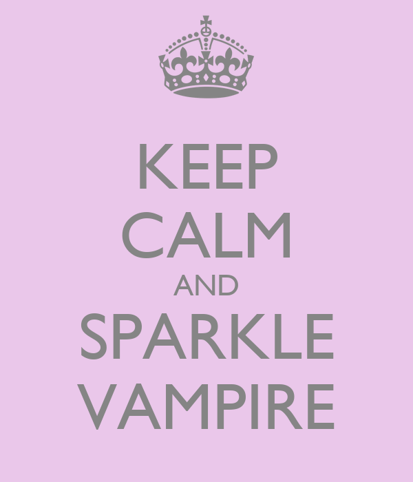 KEEP CALM AND SPARKLE VAMPIRE