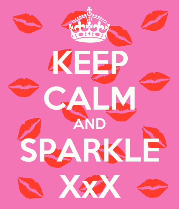 KEEP CALM AND SPARKLE XxX