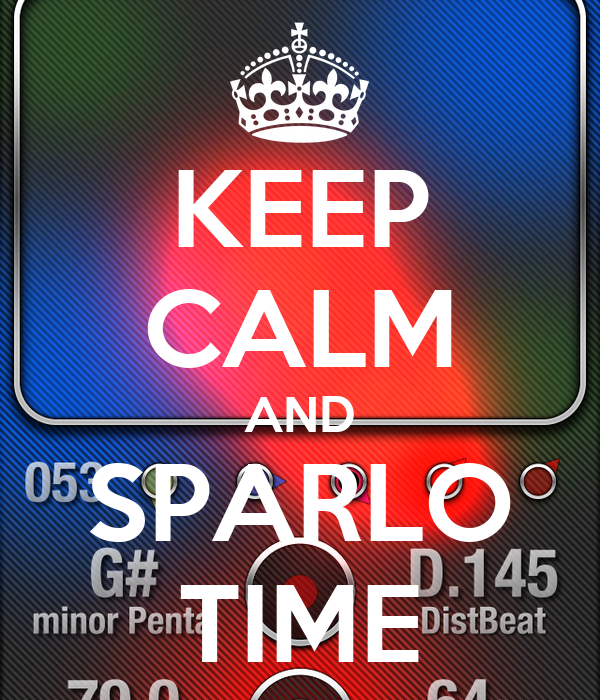 KEEP CALM AND SPARLO TIME
