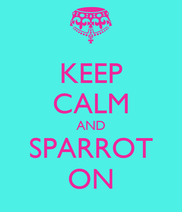 KEEP CALM AND SPARROT ON