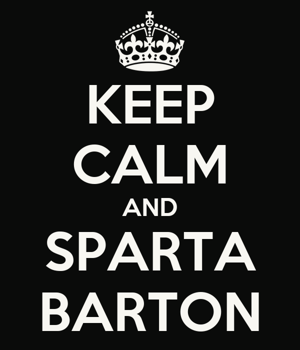 KEEP CALM AND SPARTA BARTON