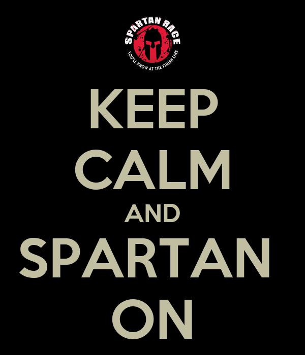 KEEP CALM AND SPARTAN  ON