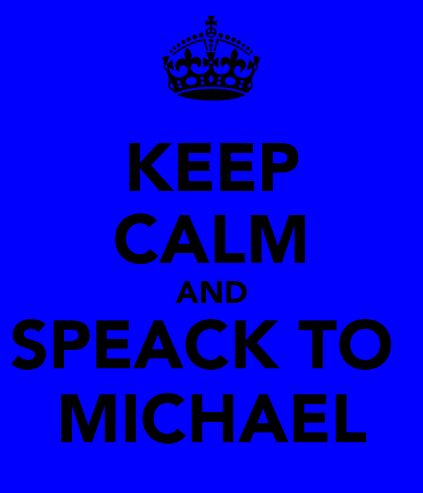 KEEP CALM AND SPEACK TO  MICHAEL