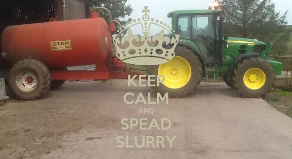 KEEP CALM AND SPEAD SLURRY