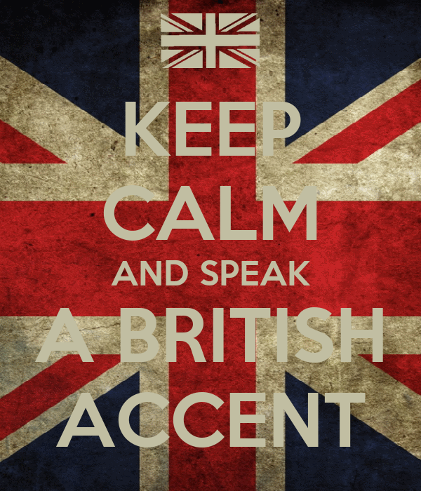 KEEP CALM AND SPEAK A BRITISH ACCENT