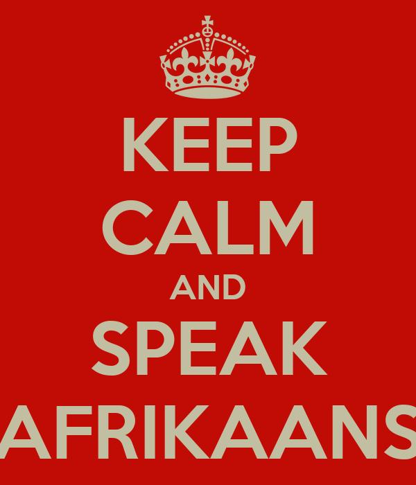KEEP CALM AND SPEAK AFRIKAANS