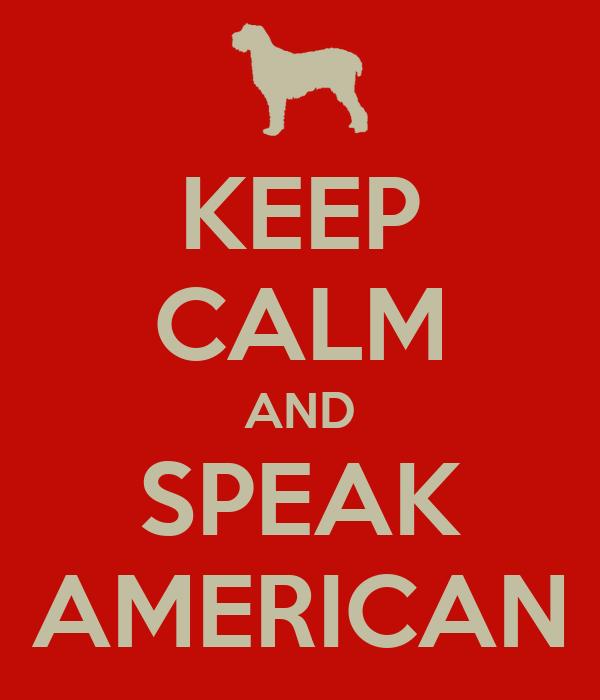 KEEP CALM AND SPEAK AMERICAN