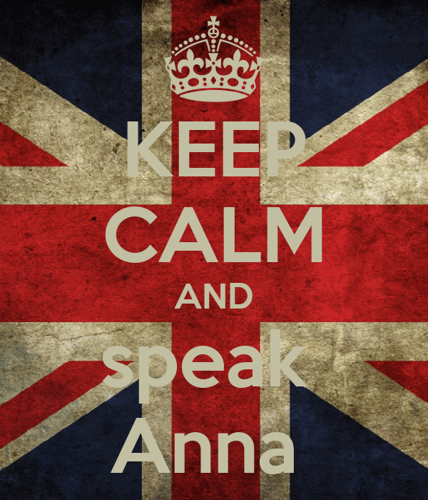 KEEP CALM AND speak  Anna