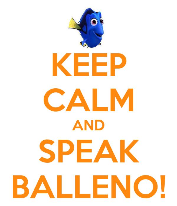 KEEP CALM AND SPEAK BALLENO!