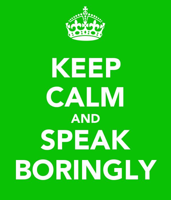 KEEP CALM AND SPEAK BORINGLY