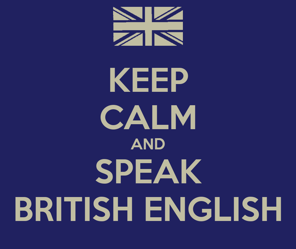 KEEP CALM AND SPEAK BRITISH ENGLISH