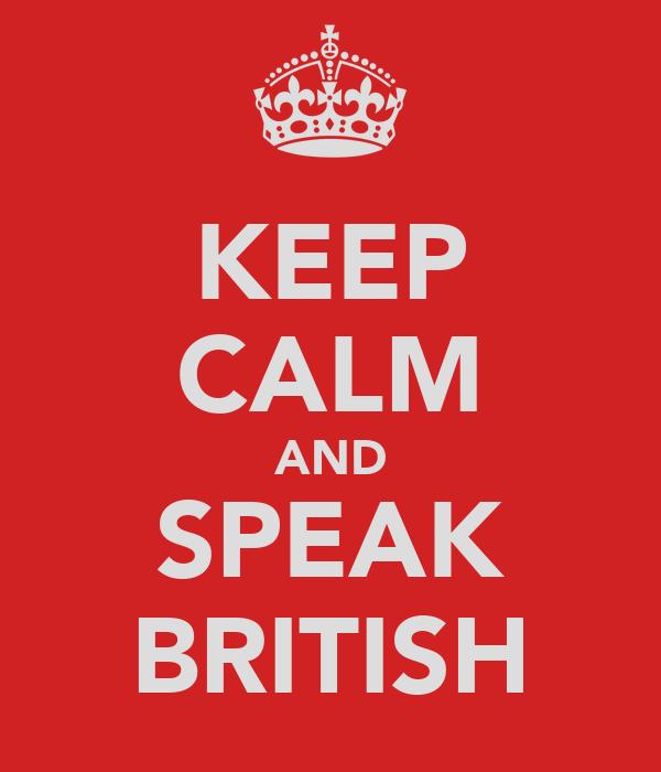 KEEP CALM AND SPEAK BRITISH