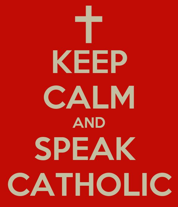 KEEP CALM AND SPEAK  CATHOLIC