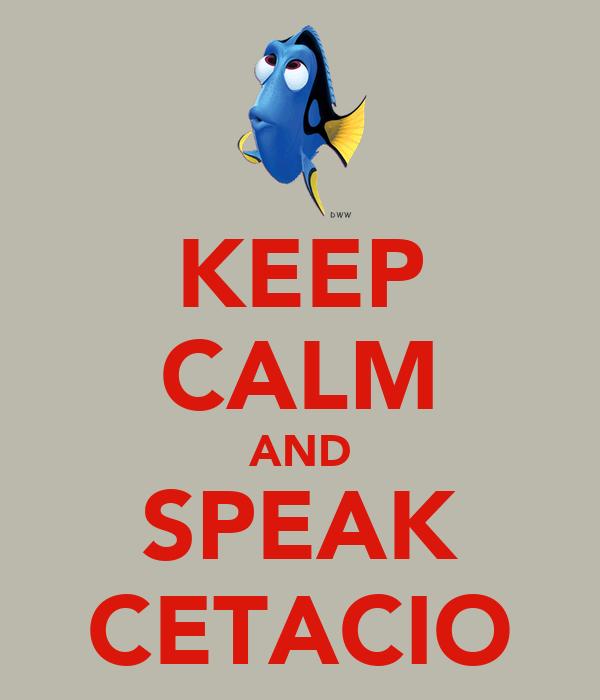 KEEP CALM AND SPEAK CETACIO