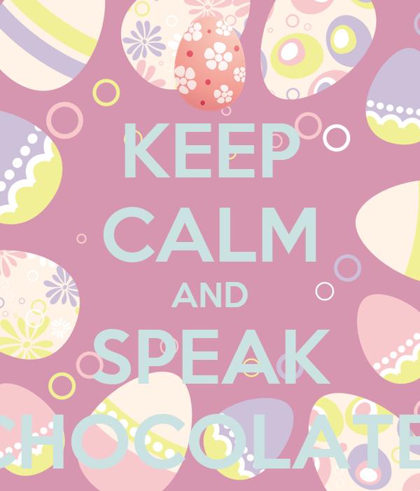 KEEP CALM AND SPEAK CHOCOLATE