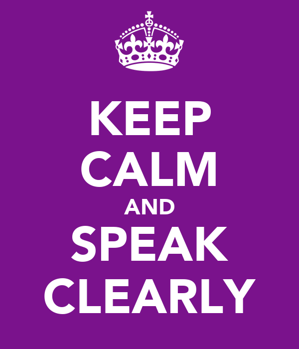 KEEP CALM AND SPEAK CLEARLY