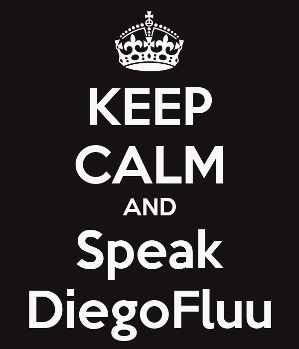 KEEP CALM AND Speak DiegoFluu