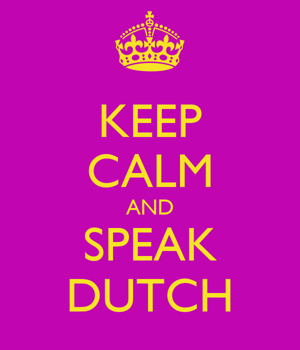 KEEP CALM AND SPEAK DUTCH