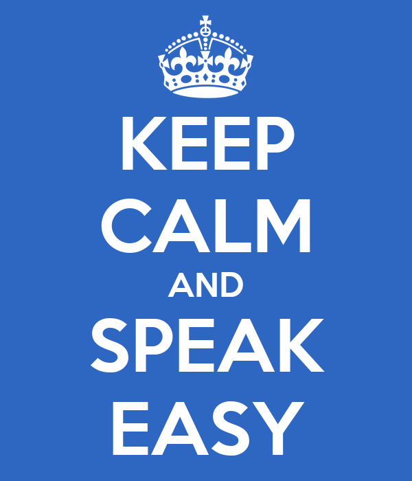 KEEP CALM AND SPEAK EASY