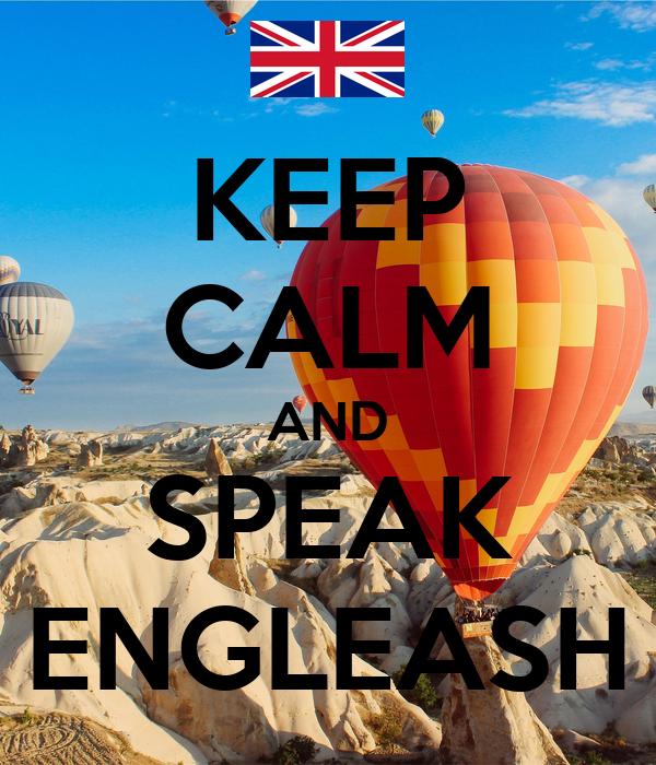 KEEP CALM AND SPEAK ENGLEASH
