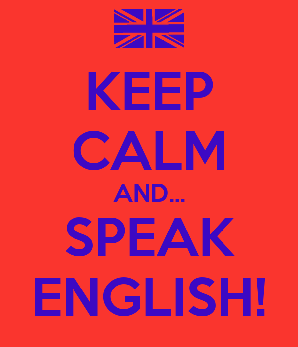 KEEP CALM AND... SPEAK ENGLISH!