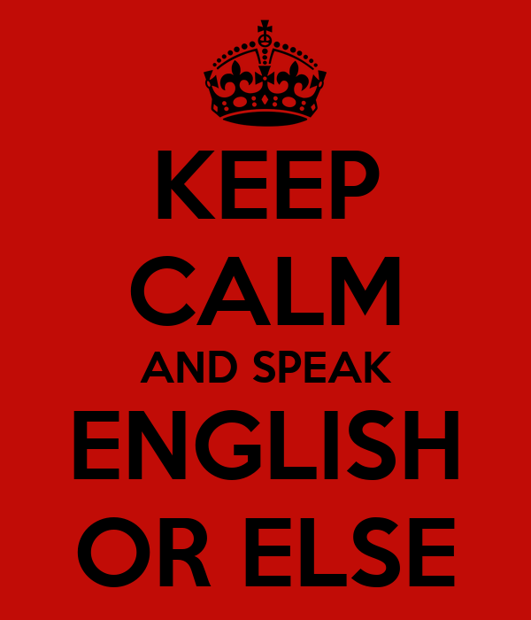 KEEP CALM AND SPEAK ENGLISH OR ELSE