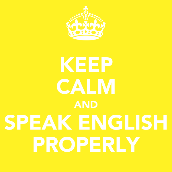 KEEP CALM AND SPEAK ENGLISH PROPERLY