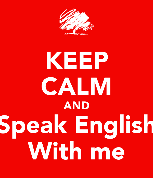 KEEP CALM AND Speak English With me