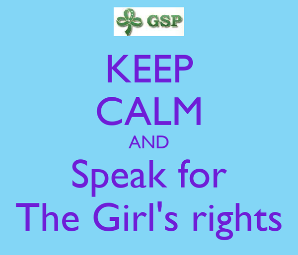 KEEP CALM AND Speak for The Girl's rights