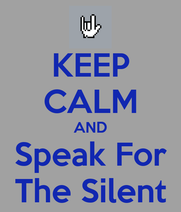 KEEP CALM AND Speak For The Silent