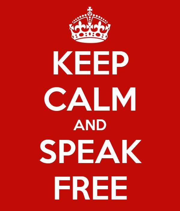 KEEP CALM AND SPEAK FREE