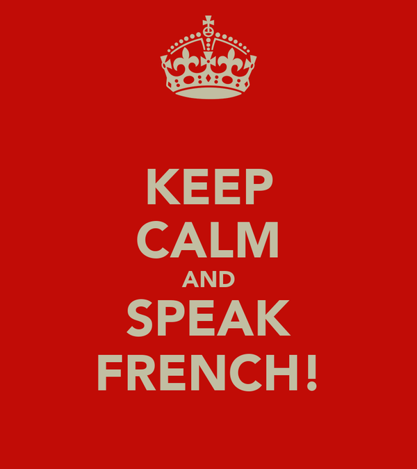 KEEP CALM AND SPEAK FRENCH!