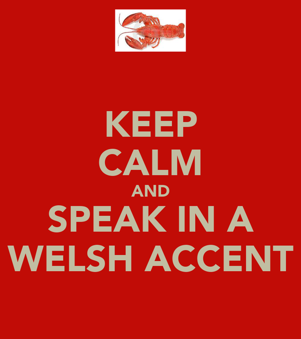 KEEP CALM AND SPEAK IN A WELSH ACCENT