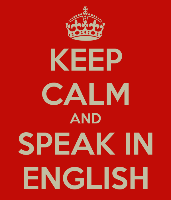 KEEP CALM AND SPEAK IN ENGLISH