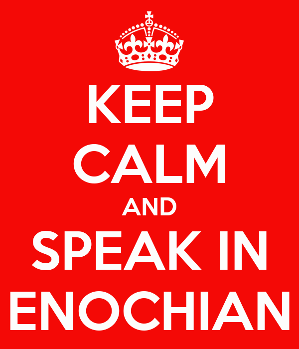KEEP CALM AND SPEAK IN ENOCHIAN
