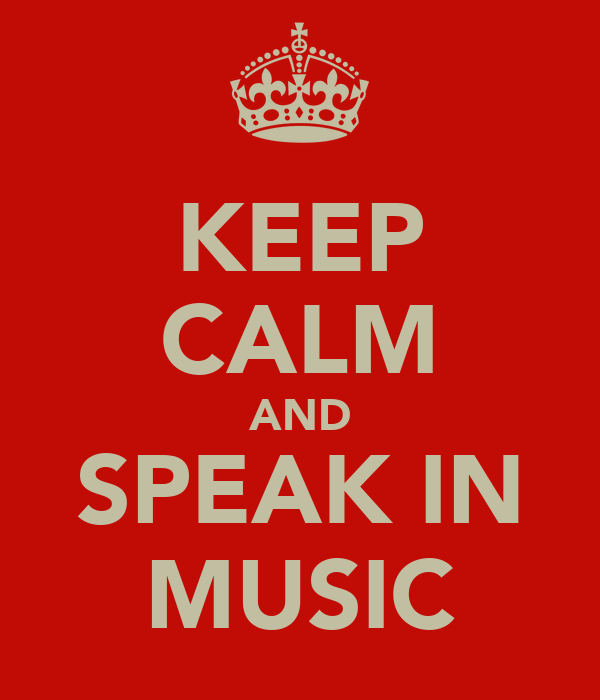 KEEP CALM AND SPEAK IN MUSIC