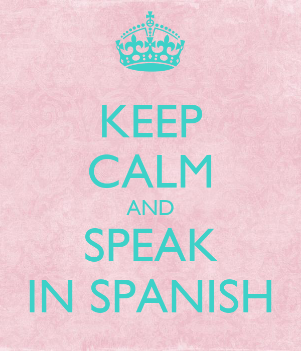 KEEP CALM AND SPEAK IN SPANISH Poster ...