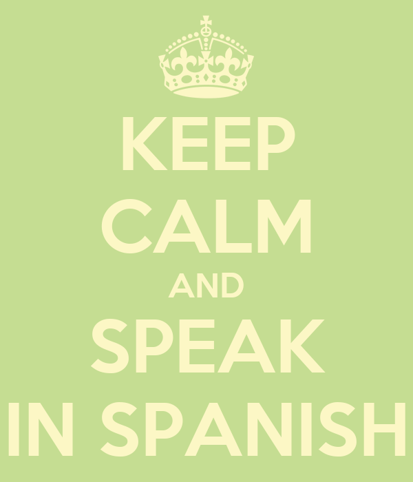 KEEP CALM AND SPEAK IN SPANISH