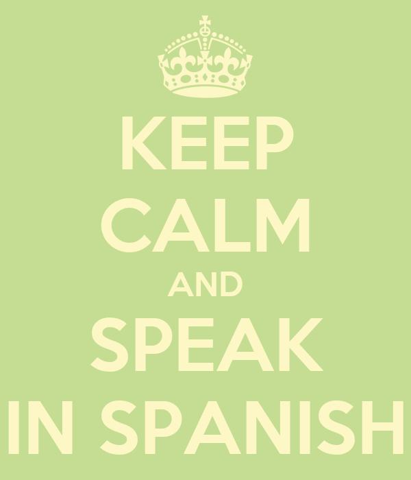 KEEP CALM AND SPEAK IN SPANISH