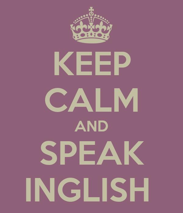 KEEP CALM AND SPEAK INGLISH