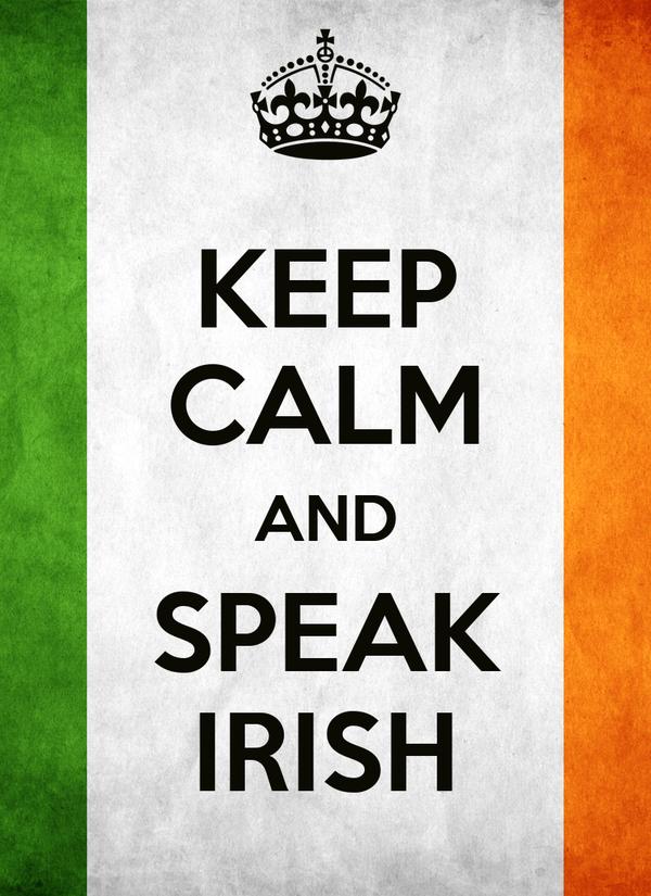 KEEP CALM AND SPEAK IRISH