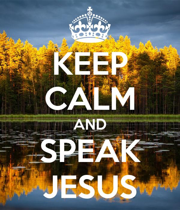 KEEP CALM AND SPEAK JESUS